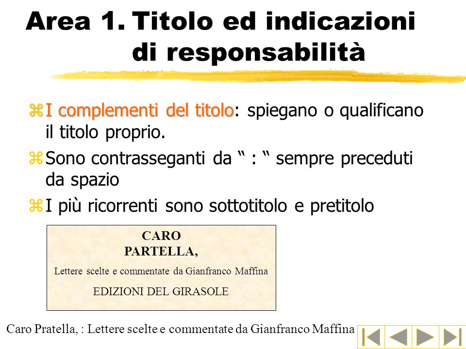 Area 1.Titolo ed indicazioni di responsabilità zI complementi del titolo zI complementi del titolo: spiegano o qualificano il titolo proprio.