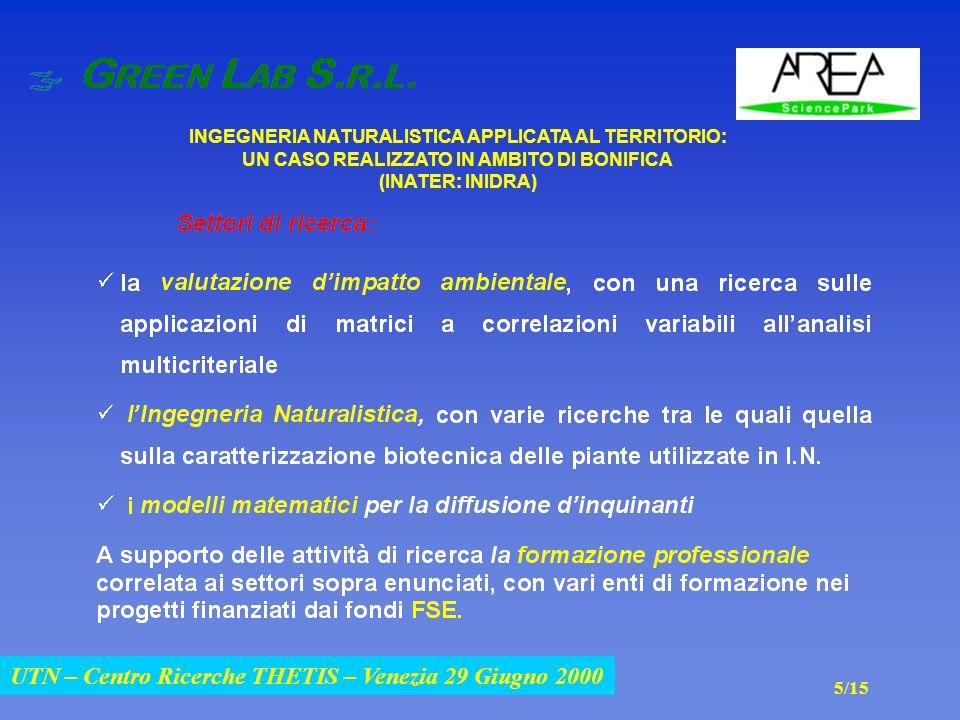 UTN – Centro Ricerche THETIS – Venezia 29 Giugno 2000 INGEGNERIA NATURALISTICA APPLICATA AL TERRITORIO: UN CASO REALIZZATO IN AMBITO DI BONIFICA (INATER: INIDRA) UTN – Centro Ricerche THETIS – Venezia 29 Giugno 2000 5/15