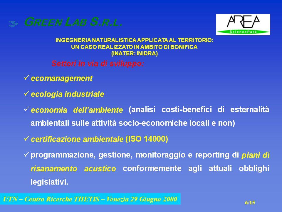 UTN – Centro Ricerche THETIS – Venezia 29 Giugno 2000 INGEGNERIA NATURALISTICA APPLICATA AL TERRITORIO: UN CASO REALIZZATO IN AMBITO DI BONIFICA (INATER: INIDRA) UTN – Centro Ricerche THETIS – Venezia 29 Giugno 2000 6/15