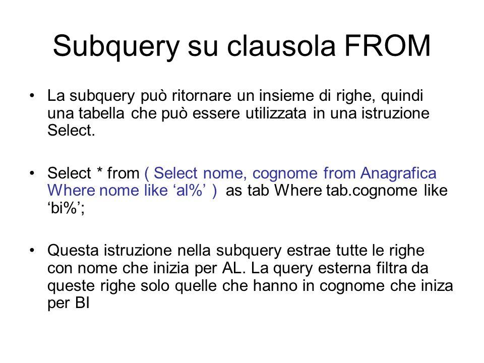 Subquery su clausola FROM La subquery può ritornare un insieme di righe, quindi una tabella che può essere utilizzata in una istruzione Select.