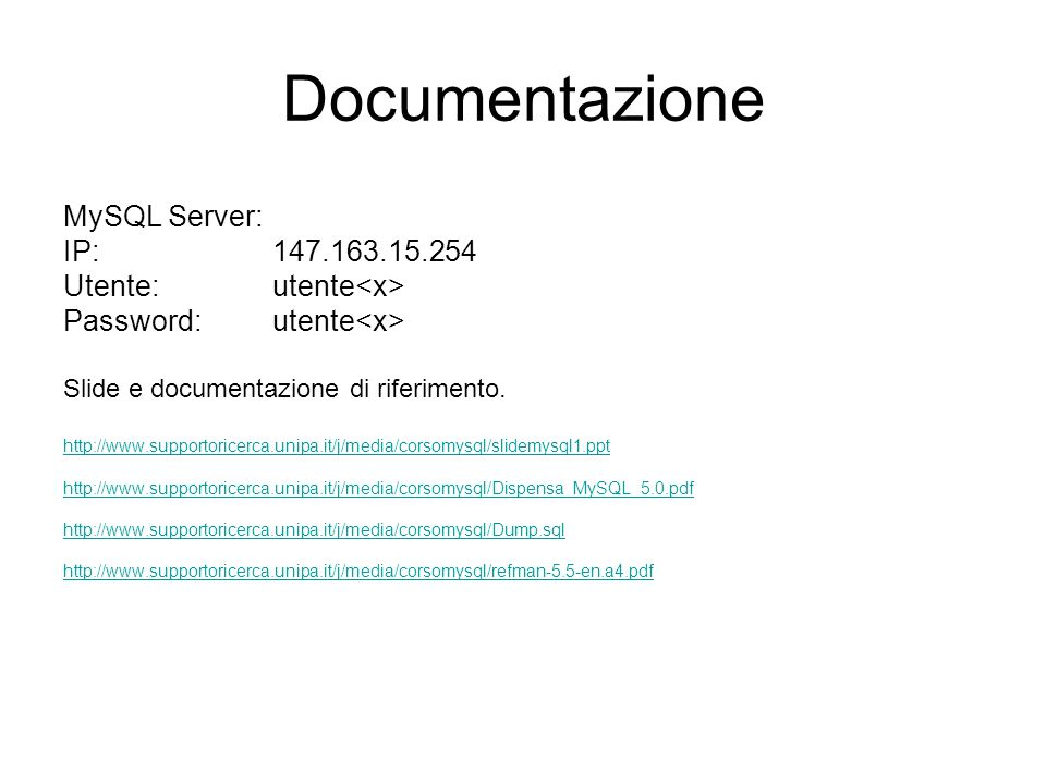 Documentazione MySQL Server: IP:147.163.15.254 Utente: utente Password: utente Slide e documentazione di riferimento.