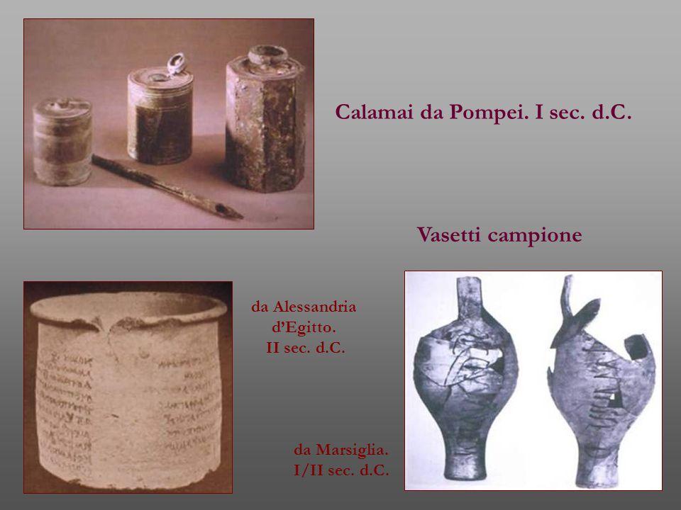 Vasetti campione da Alessandria d'Egitto. II sec. d.C. da Marsiglia. I/II sec. d.C. Calamai da Pompei. I sec. d.C.