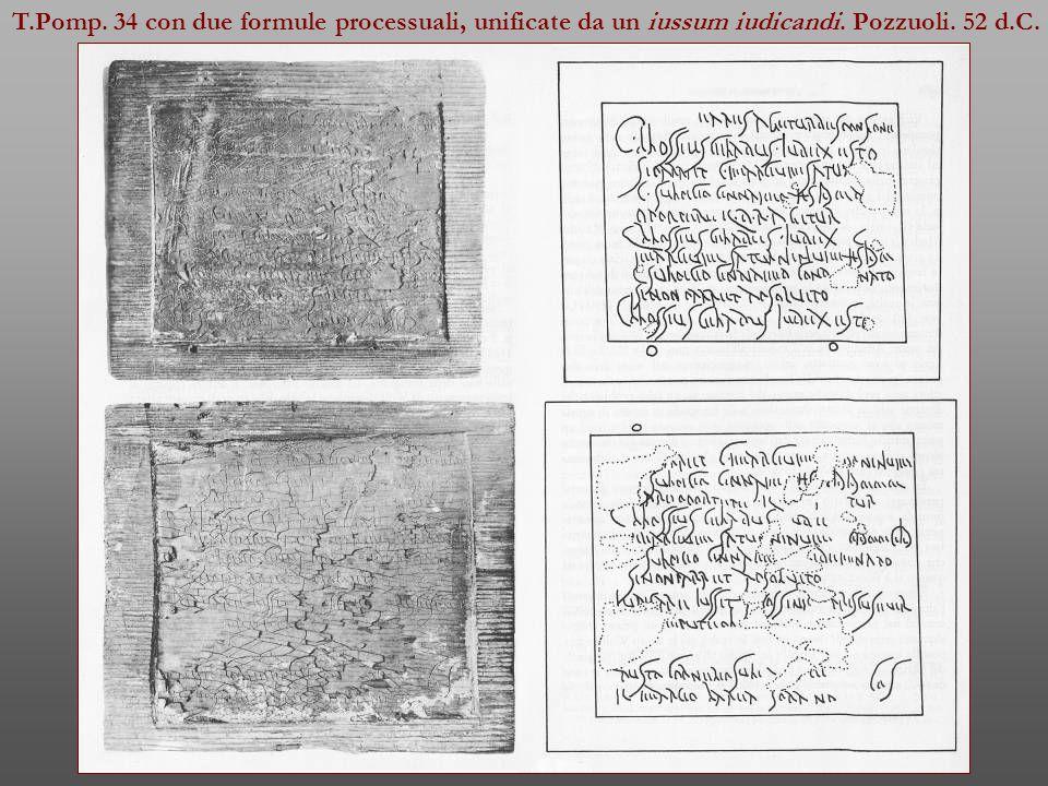 T.Pomp. 34 con due formule processuali, unificate da un iussum iudicandi. Pozzuoli. 52 d.C.