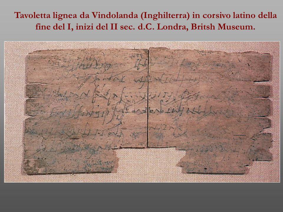 Tavoletta lignea da Vindolanda (Inghilterra) in corsivo latino della fine del I, inizi del II sec. d.C. Londra, Britsh Museum.
