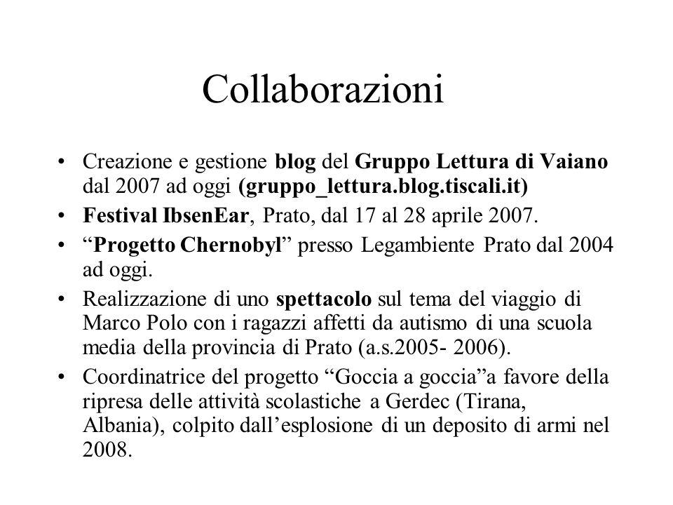Collaborazioni Creazione e gestione blog del Gruppo Lettura di Vaiano dal 2007 ad oggi (gruppo_lettura.blog.tiscali.it) Festival IbsenEar, Prato, dal