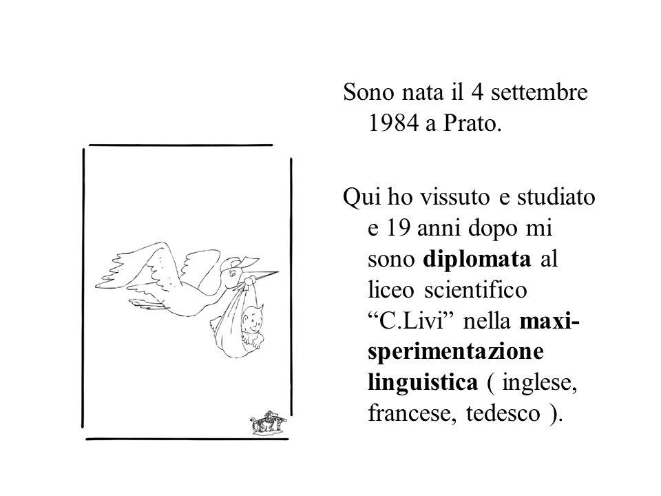 """Sono nata il 4 settembre 1984 a Prato. Qui ho vissuto e studiato e 19 anni dopo mi sono diplomata al liceo scientifico """"C.Livi"""" nella maxi- sperimenta"""
