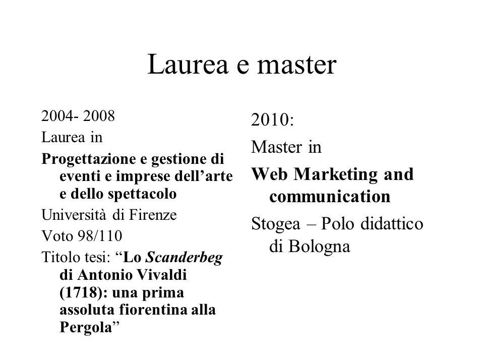 Laurea e master 2004- 2008 Laurea in Progettazione e gestione di eventi e imprese dell'arte e dello spettacolo Università di Firenze Voto 98/110 Titol