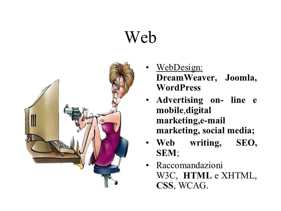 Web WebDesign: DreamWeaver, Joomla, WordPress Advertising on- line e mobile,digital marketing,e-mail marketing, social media; Web writing, SEO, SEM; R