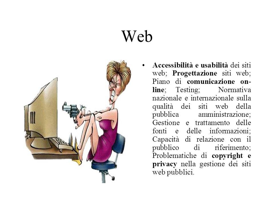 Web Accessibilità e usabilità dei siti web; Progettazione siti web; Piano di comunicazione on- line; Testing; Normativa nazionale e internazionale sul