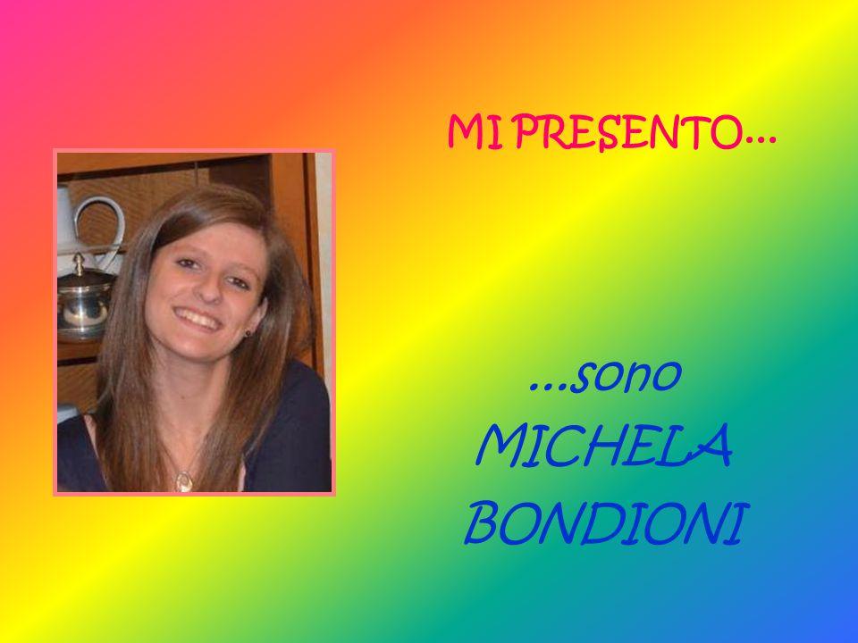 ...sono MICHELA BONDIONI MI PRESENTO...