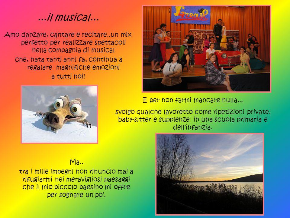 ...il musical... Amo danzare, cantare e recitare..un mix perfetto per realizzare spettacoli nella compagnia di musical che, nata tanti anni fa, contin