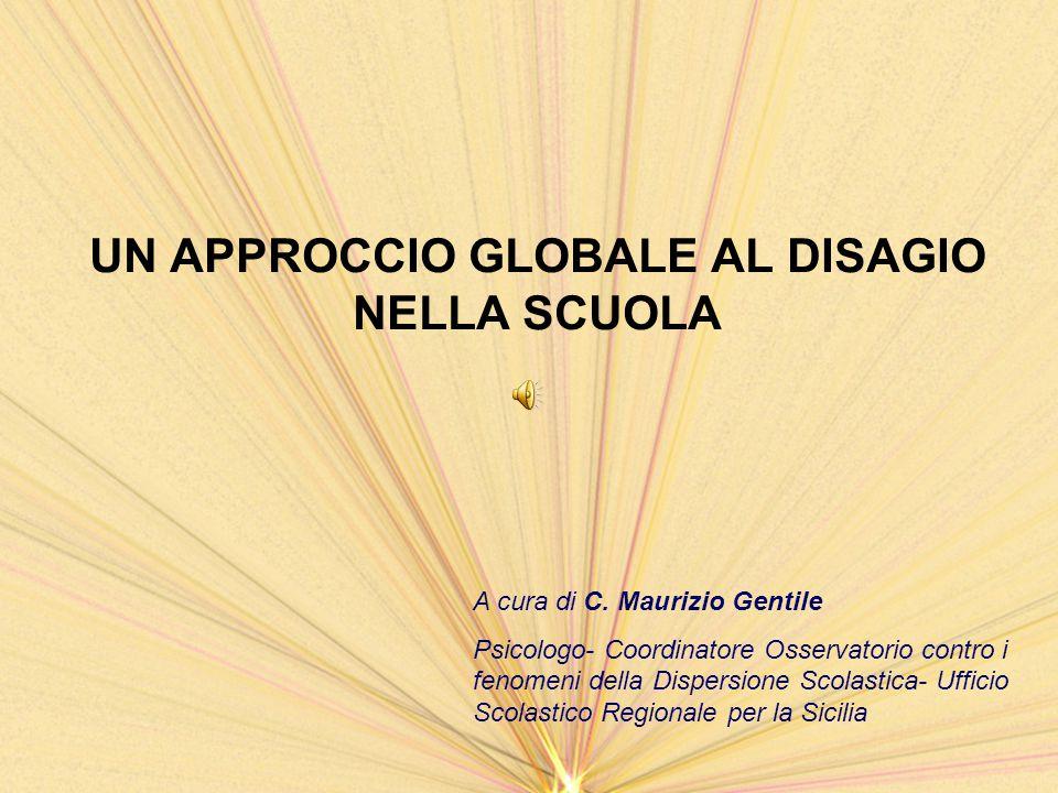 UN APPROCCIO GLOBALE AL DISAGIO NELLA SCUOLA A cura di C. Maurizio Gentile Psicologo- Coordinatore Osservatorio contro i fenomeni della Dispersione Sc