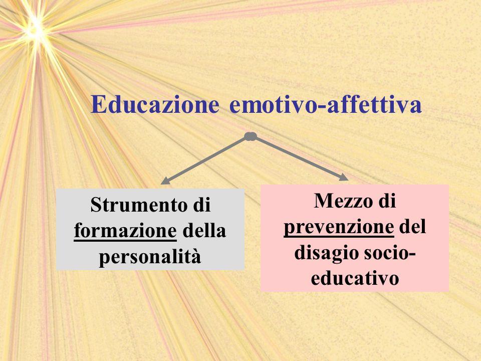 Educazione emotivo-affettiva Strumento di formazione della personalità Mezzo di prevenzione del disagio socio- educativo