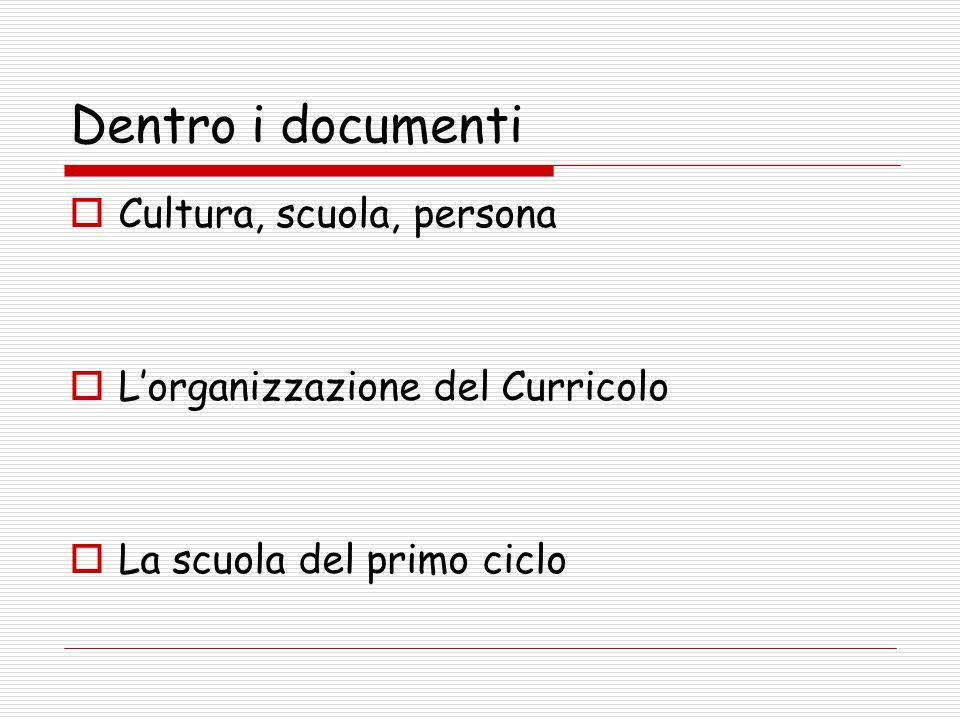 Dentro i documenti  Cultura, scuola, persona  L'organizzazione del Curricolo  La scuola del primo ciclo