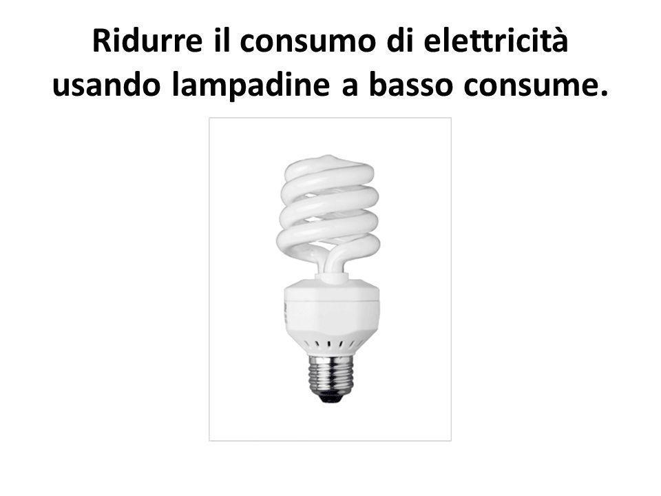 Ridurre il consumo di elettricità usando lampadine a basso consume.
