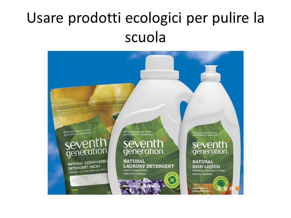 Usare prodotti ecologici per pulire la scuola