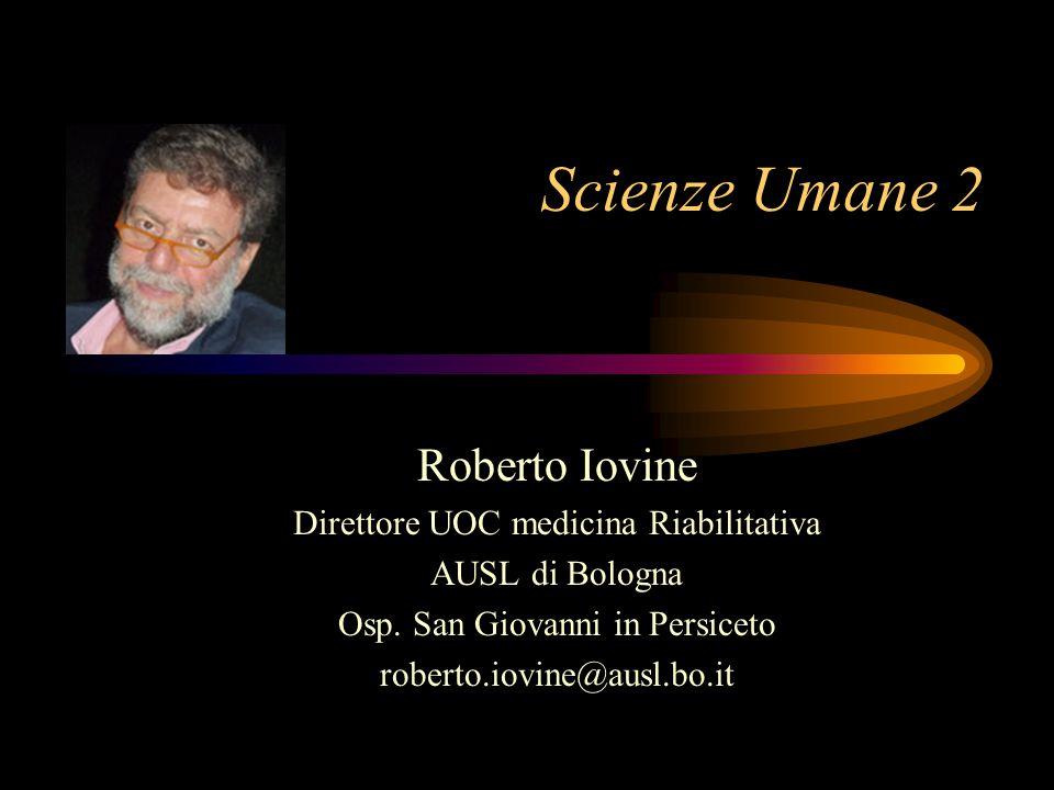 Scienze Umane 2 Roberto Iovine Direttore UOC medicina Riabilitativa AUSL di Bologna Osp.