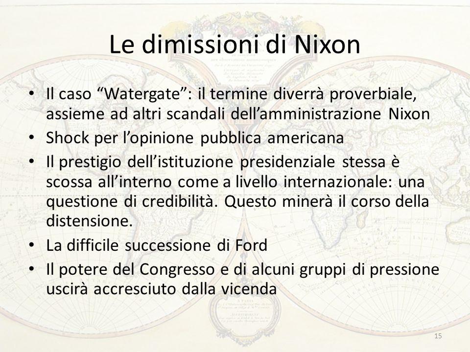 """15 Le dimissioni di Nixon Il caso """"Watergate"""": il termine diverrà proverbiale, assieme ad altri scandali dell'amministrazione Nixon Shock per l'opinio"""