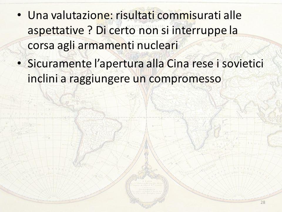 28 Una valutazione: risultati commisurati alle aspettative ? Di certo non si interruppe la corsa agli armamenti nucleari Sicuramente l'apertura alla C