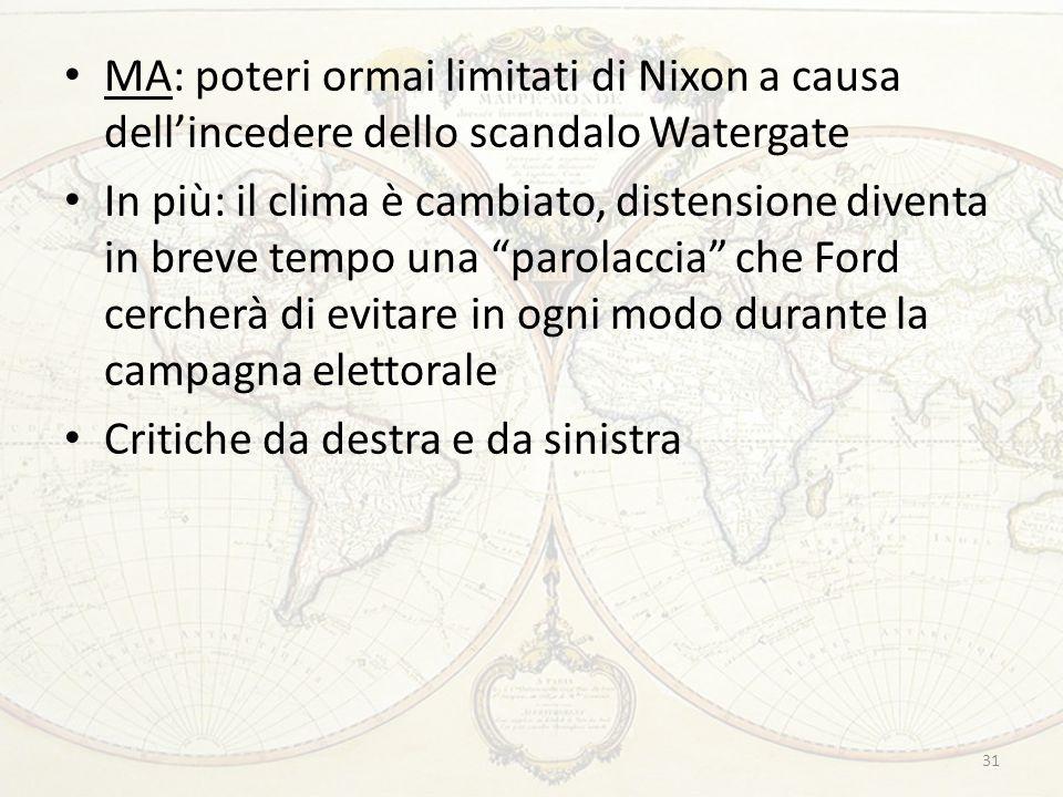 31 MA: poteri ormai limitati di Nixon a causa dell'incedere dello scandalo Watergate In più: il clima è cambiato, distensione diventa in breve tempo u