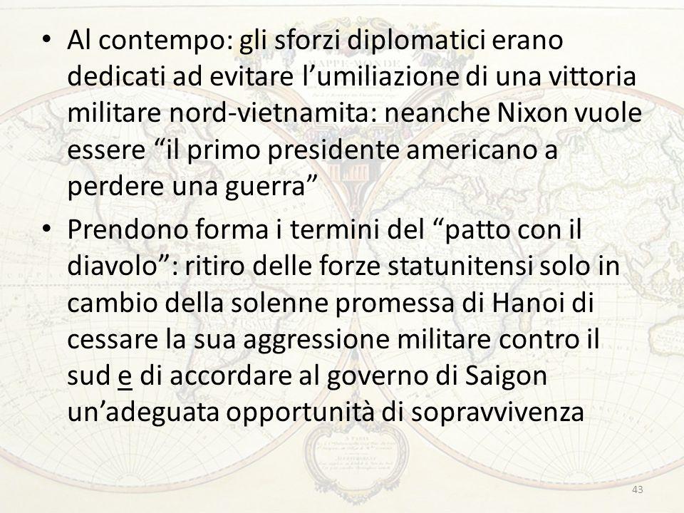 """43 Al contempo: gli sforzi diplomatici erano dedicati ad evitare l'umiliazione di una vittoria militare nord-vietnamita: neanche Nixon vuole essere """"i"""