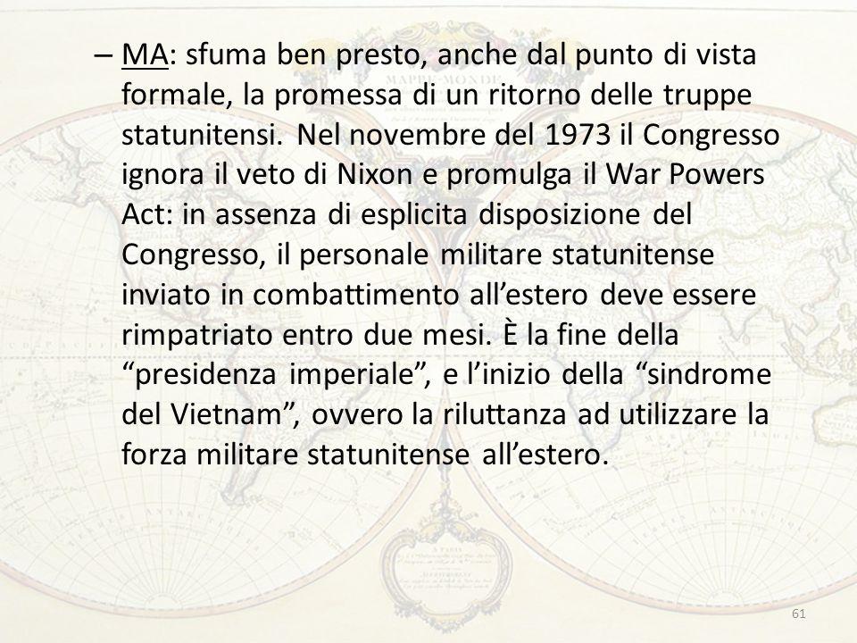 61 – MA: sfuma ben presto, anche dal punto di vista formale, la promessa di un ritorno delle truppe statunitensi. Nel novembre del 1973 il Congresso i