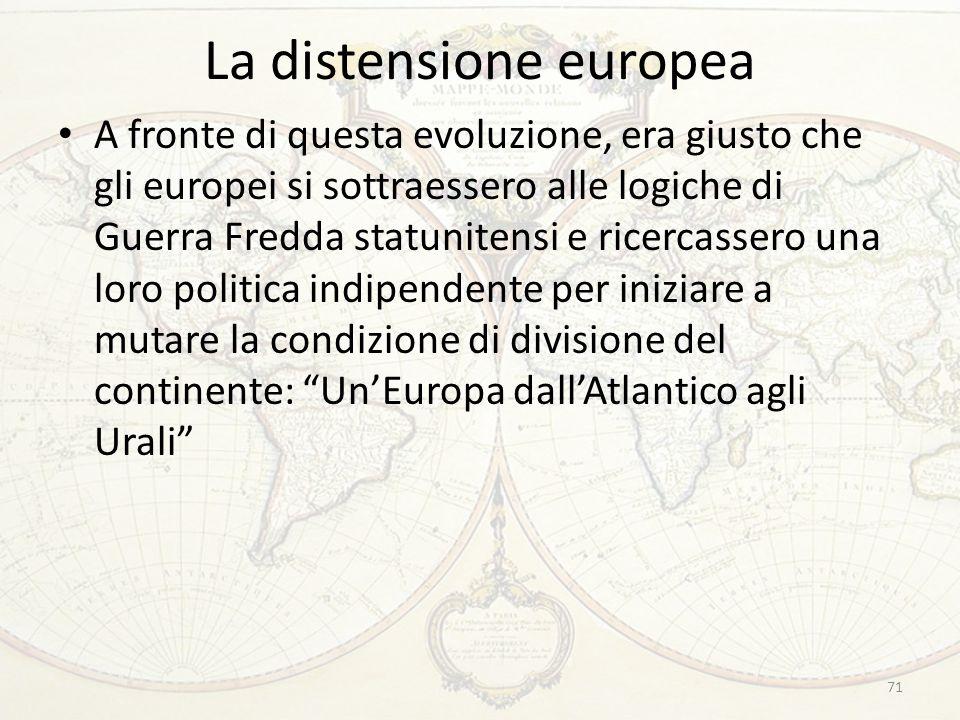La distensione europea A fronte di questa evoluzione, era giusto che gli europei si sottraessero alle logiche di Guerra Fredda statunitensi e ricercas