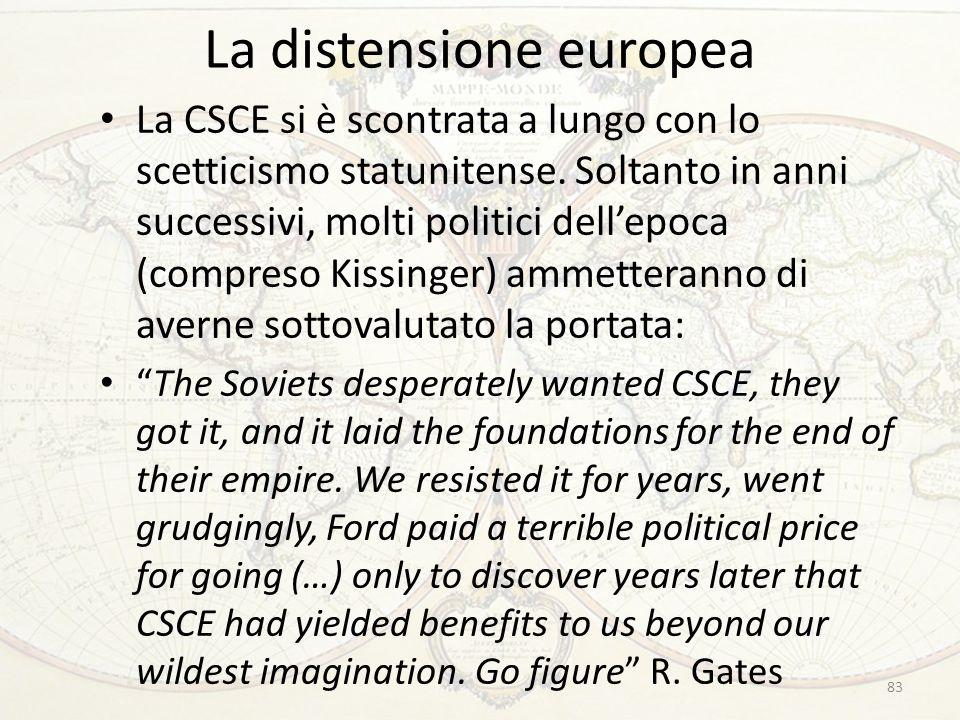 La distensione europea La CSCE si è scontrata a lungo con lo scetticismo statunitense. Soltanto in anni successivi, molti politici dell'epoca (compres