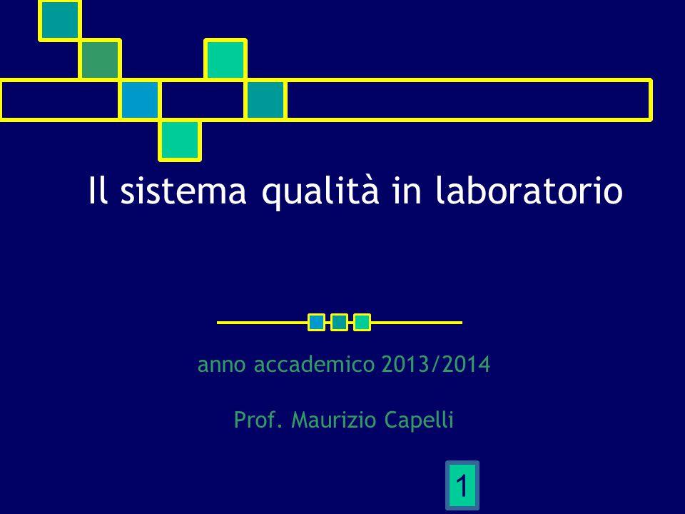 Il sistema qualità in laboratorio anno accademico 2013/2014 Prof. Maurizio Capelli 1