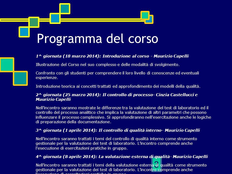 4 Programma del corso 4^ giornata (8 aprile 2014): La valutazione esterna di qualità- Maurizio Capelli Nell incontro saranno trattati i temi della valutazione esterna di qualità come strumento gestionale per la valutazione dei test di laboratorio.