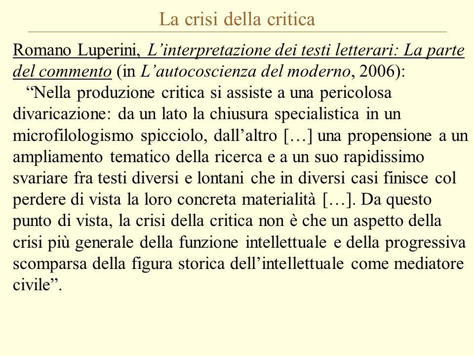 """La crisi della critica Romano Luperini, L'interpretazione dei testi letterari: La parte del commento (in L'autocoscienza del moderno, 2006): """"Nella pr"""