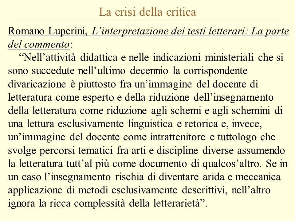 """La crisi della critica Romano Luperini, L'interpretazione dei testi letterari: La parte del commento: """"Nell'attività didattica e nelle indicazioni min"""