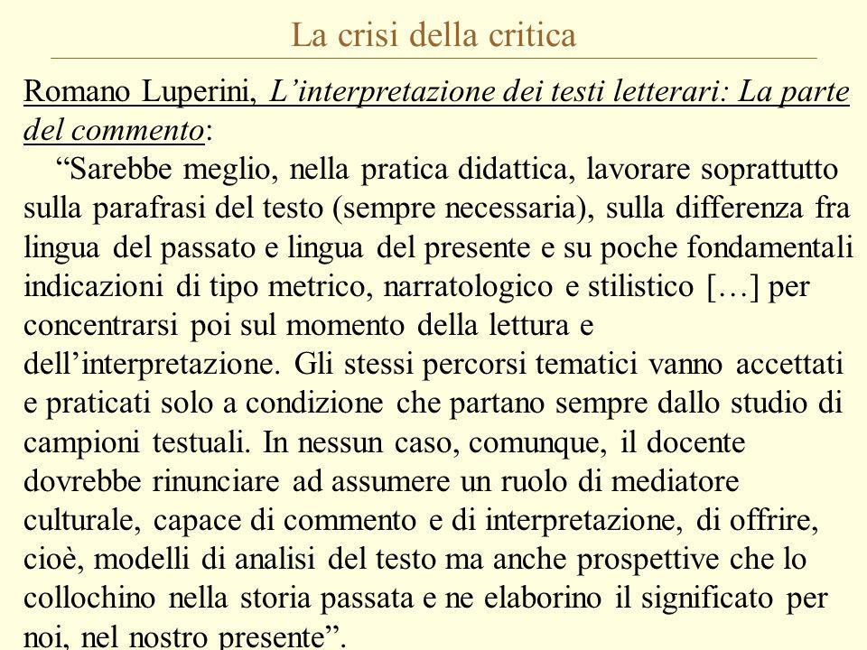 """La crisi della critica Romano Luperini, L'interpretazione dei testi letterari: La parte del commento: """"Sarebbe meglio, nella pratica didattica, lavora"""
