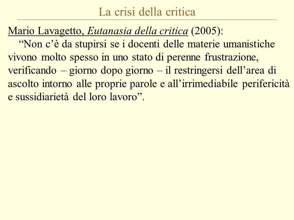 """La crisi della critica Mario Lavagetto, Eutanasia della critica (2005): """"Non c'è da stupirsi se i docenti delle materie umanistiche vivono molto spess"""