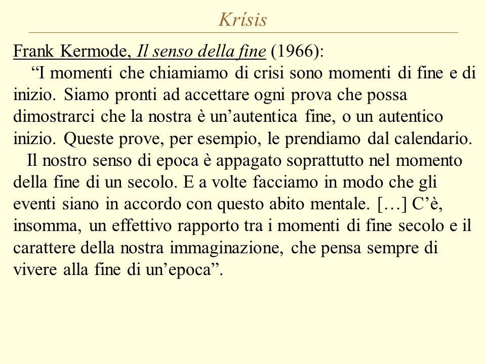 """Krísis Frank Kermode, Il senso della fine (1966): """"I momenti che chiamiamo di crisi sono momenti di fine e di inizio. Siamo pronti ad accettare ogni p"""