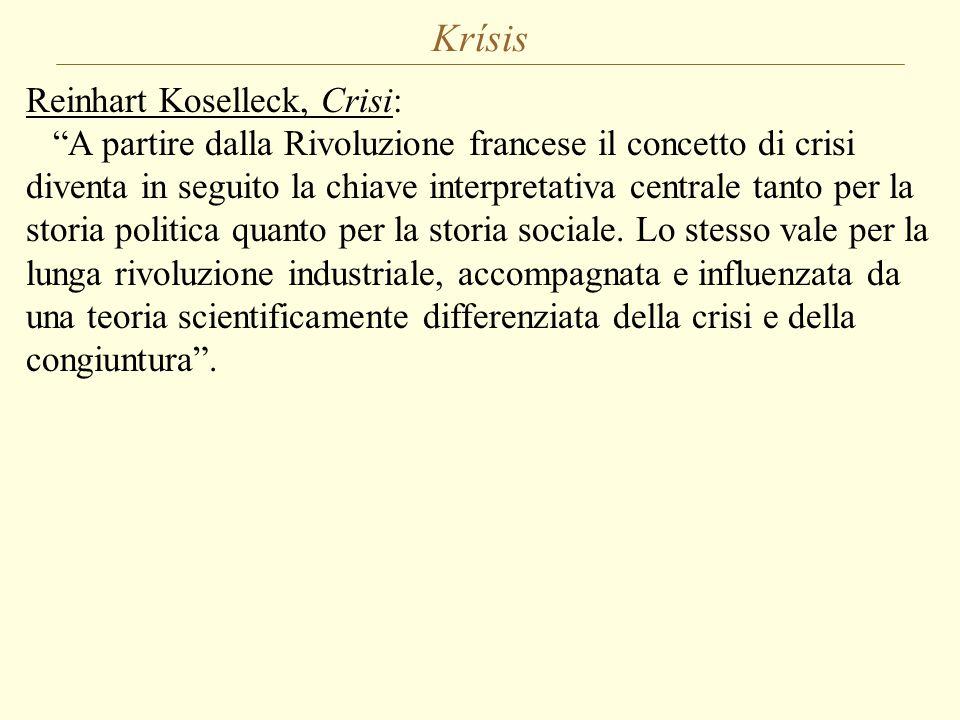 """Krísis Reinhart Koselleck, Crisi: """"A partire dalla Rivoluzione francese il concetto di crisi diventa in seguito la chiave interpretativa centrale tant"""