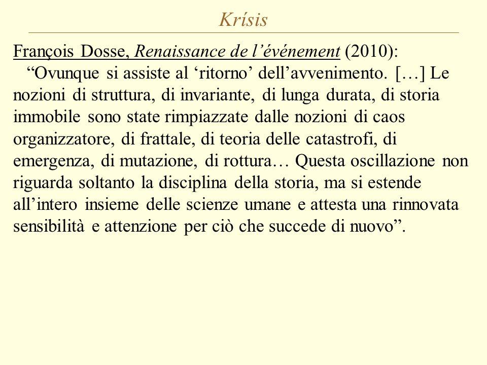 "Krísis François Dosse, Renaissance de l'événement (2010): ""Ovunque si assiste al 'ritorno' dell'avvenimento. […] Le nozioni di struttura, di invariant"