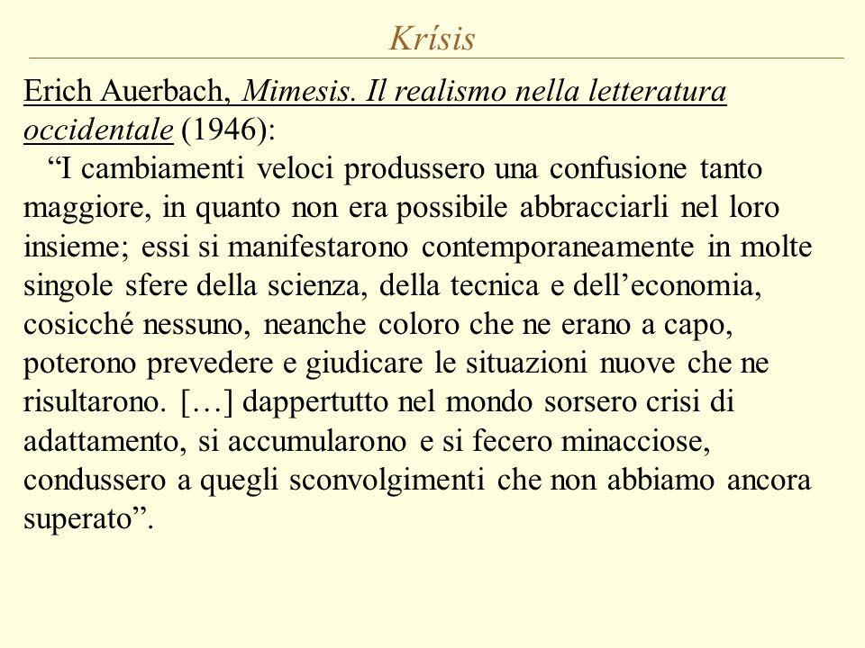 """Krísis Erich Auerbach, Mimesis. Il realismo nella letteratura occidentale (1946): """"I cambiamenti veloci produssero una confusione tanto maggiore, in q"""