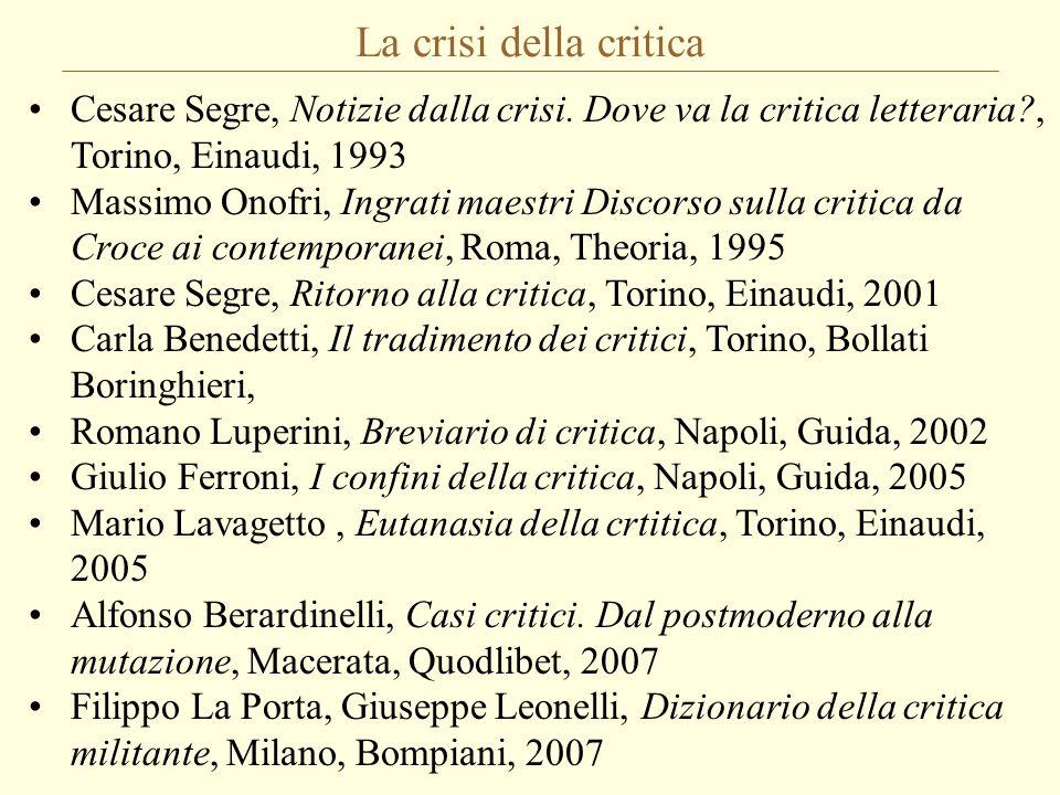 La crisi della critica Cesare Segre, Notizie dalla crisi. Dove va la critica letteraria?, Torino, Einaudi, 1993 Massimo Onofri, Ingrati maestri Discor