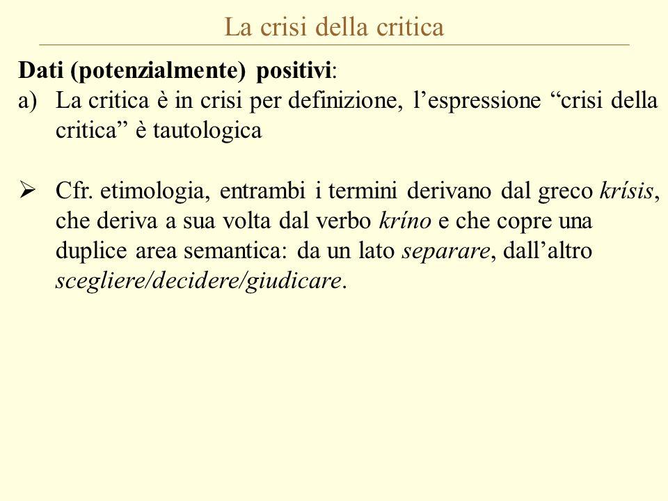 """La crisi della critica Dati (potenzialmente) positivi: a)La critica è in crisi per definizione, l'espressione """"crisi della critica"""" è tautologica  Cf"""