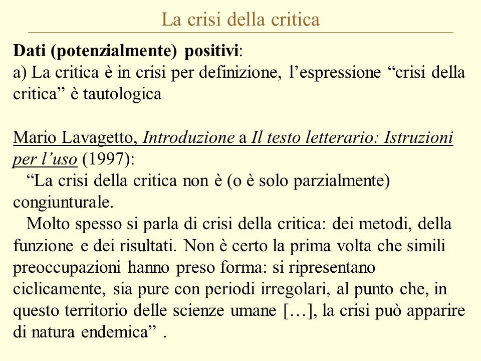 """La crisi della critica Dati (potenzialmente) positivi: a) La critica è in crisi per definizione, l'espressione """"crisi della critica"""" è tautologica Mar"""