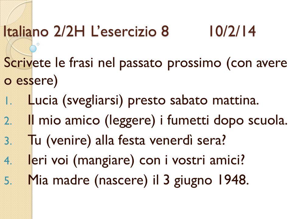 Italiano 2/2HL'esercizio 8 10/2/14 Scrivete le frasi nel passato prossimo (con avere o essere) 1. Lucia (svegliarsi) presto sabato mattina. 2. Il mio