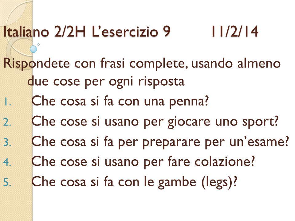 Italiano 2/2HL'esercizio 9 11/2/14 Rispondete con frasi complete, usando almeno due cose per ogni risposta 1. Che cosa si fa con una penna? 2. Che cos