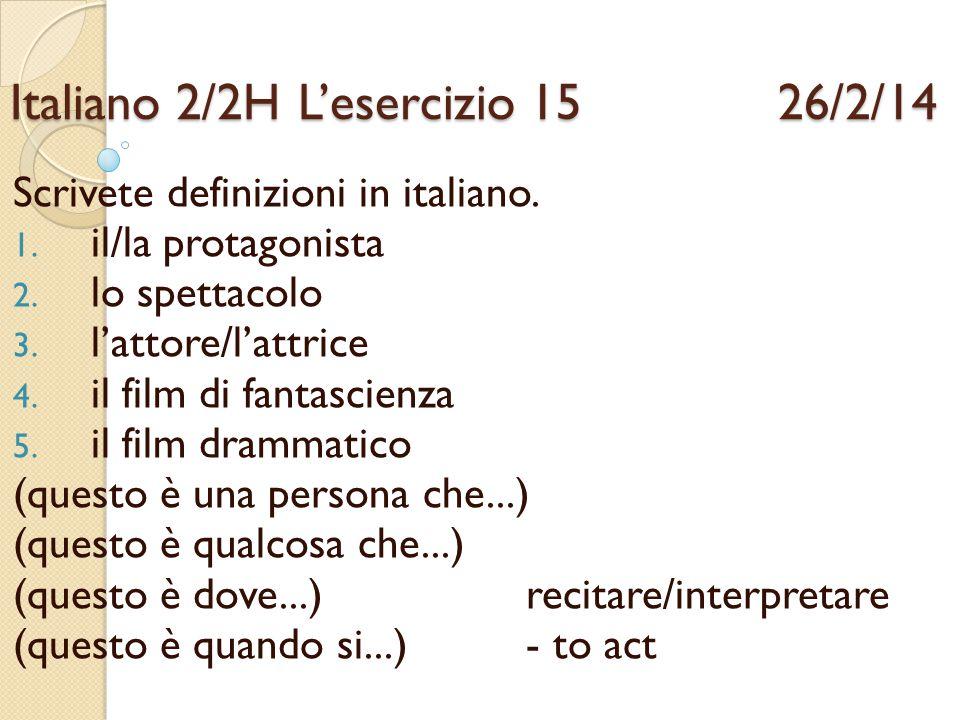 Italiano 2/2HL'esercizio 15 26/2/14 Scrivete definizioni in italiano. 1. il/la protagonista 2. lo spettacolo 3. l'attore/l'attrice 4. il film di fanta