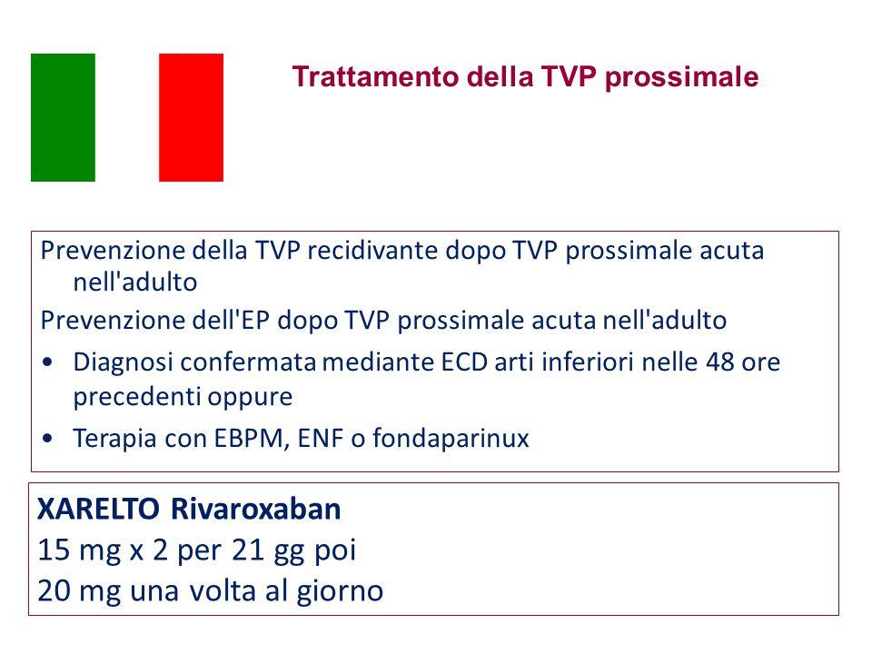 Trattamento della TVP prossimale XARELTO Rivaroxaban 15 mg x 2 per 21 gg poi 20 mg una volta al giorno Prevenzione della TVP recidivante dopo TVP prossimale acuta nell adulto Prevenzione dell EP dopo TVP prossimale acuta nell adulto Diagnosi confermata mediante ECD arti inferiori nelle 48 ore precedenti oppure Terapia con EBPM, ENF o fondaparinux