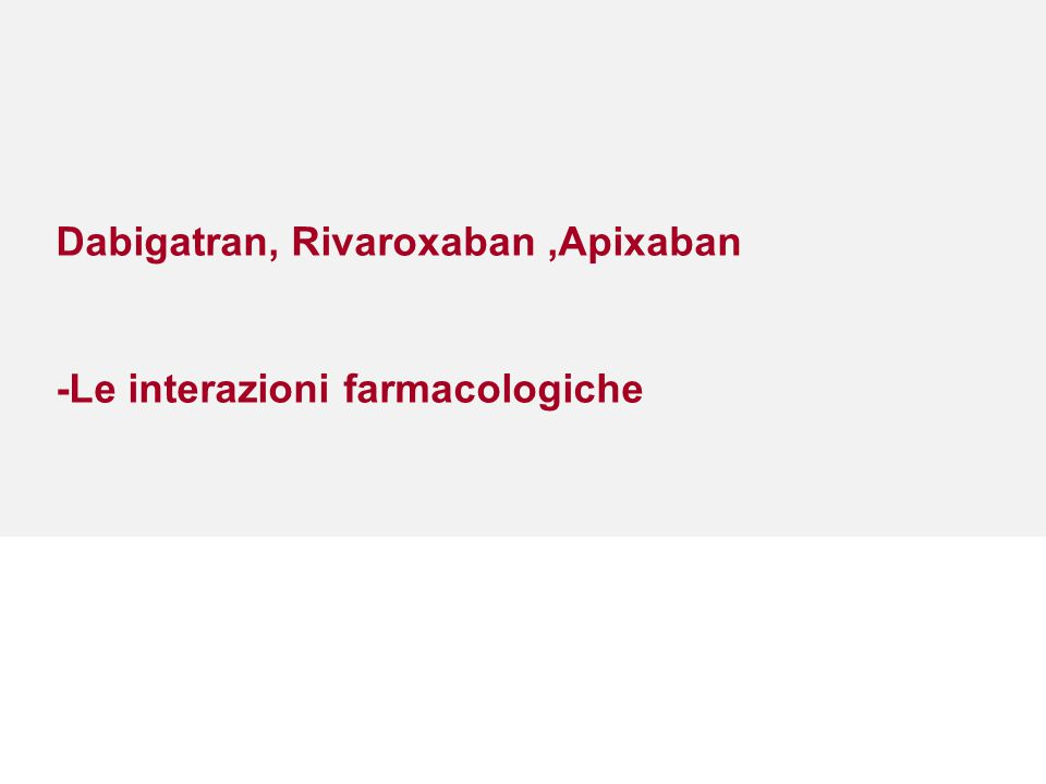 Dabigatran, Rivaroxaban,Apixaban -Le interazioni farmacologiche