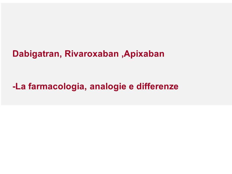 Dabigatran, Rivaroxaban,Apixaban -La farmacologia, analogie e differenze