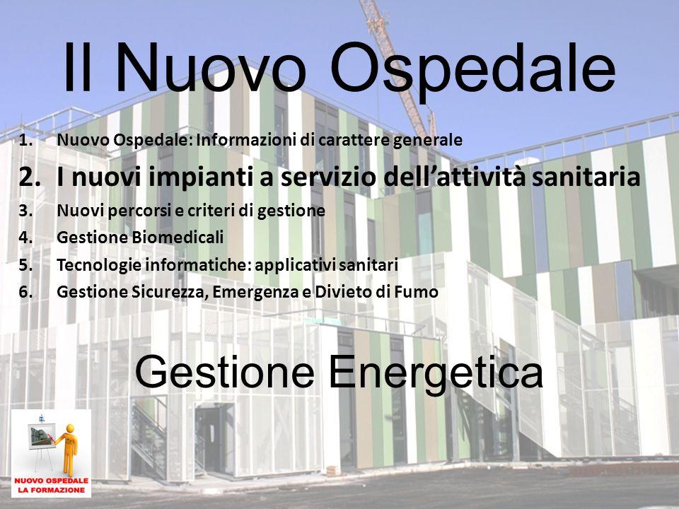 Gestione Energetica Il Nuovo Ospedale 1.Nuovo Ospedale: Informazioni di carattere generale 2.I nuovi impianti a servizio dell'attività sanitaria 3.Nuo