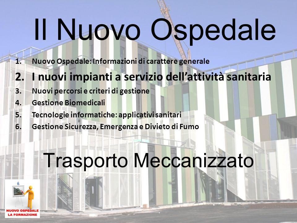 Trasporto Meccanizzato Il Nuovo Ospedale 1.Nuovo Ospedale: Informazioni di carattere generale 2.I nuovi impianti a servizio dell'attività sanitaria 3.