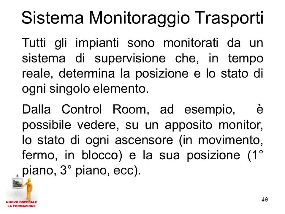 49 Sistema Monitoraggio Trasporti Tutti gli impianti sono monitorati da un sistema di supervisione che, in tempo reale, determina la posizione e lo st